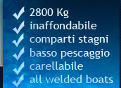 2800 Kg, inaffondabile, comparti stagni, basso pescaggio, carellabile, all welded boats